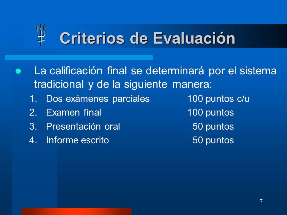 7 Criterios de Evaluación Criterios de Evaluación La calificación final se determinará por el sistema tradicional y de la siguiente manera: 1.Dos exám