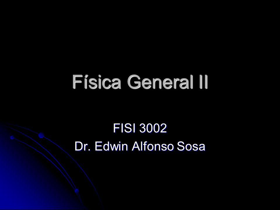 Física General II FISI 3002 Dr. Edwin Alfonso Sosa
