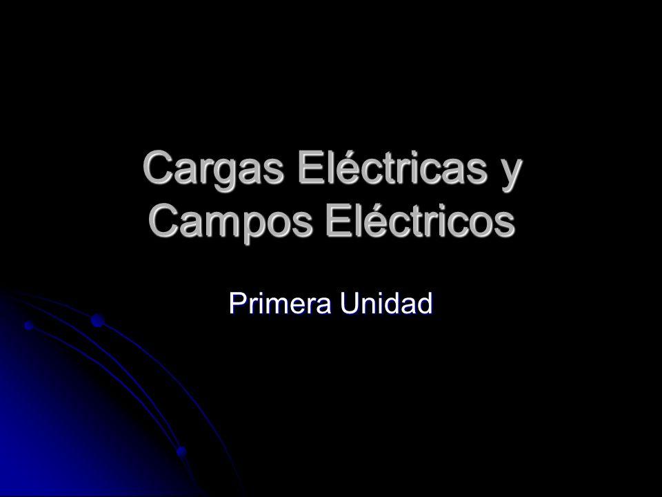 Cargas Eléctricas y Campos Eléctricos Primera Unidad