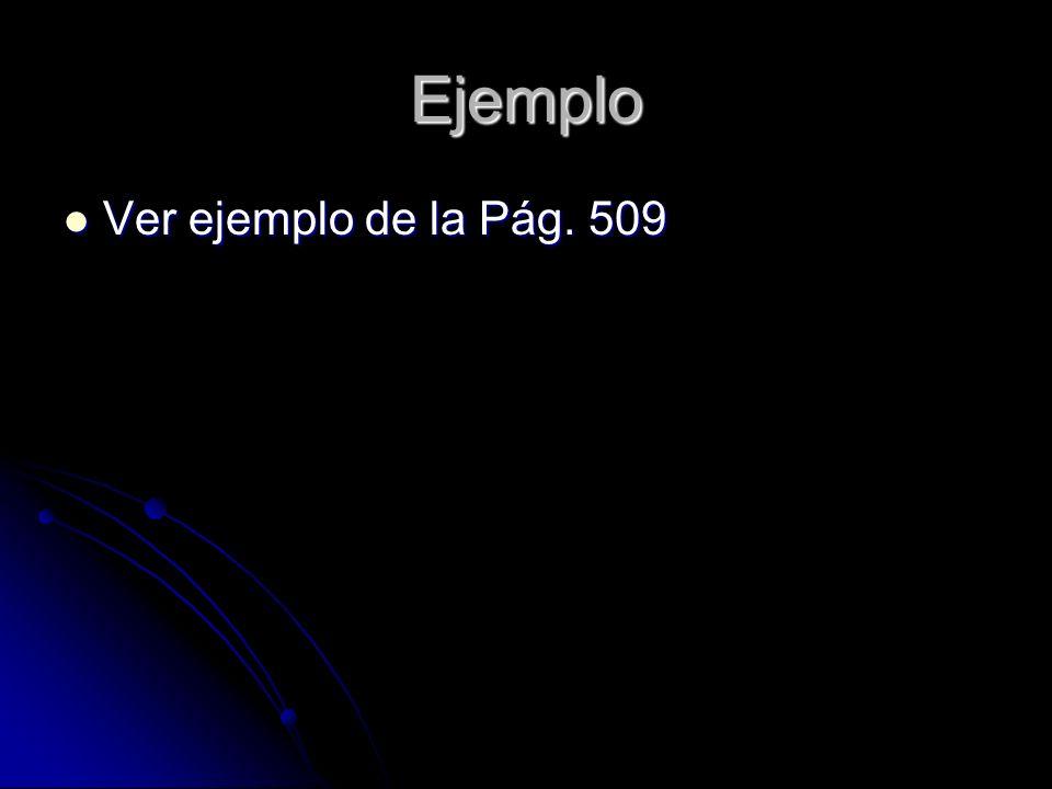 Ejemplo Ver ejemplo de la Pág. 509 Ver ejemplo de la Pág. 509