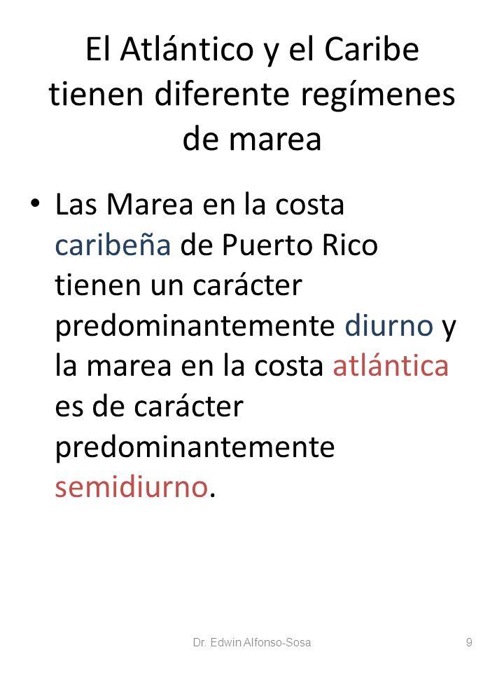 El Atlántico y el Caribe tienen diferente regímenes de marea Las Marea en la costa caribeña de Puerto Rico tienen un carácter predominantemente diurno