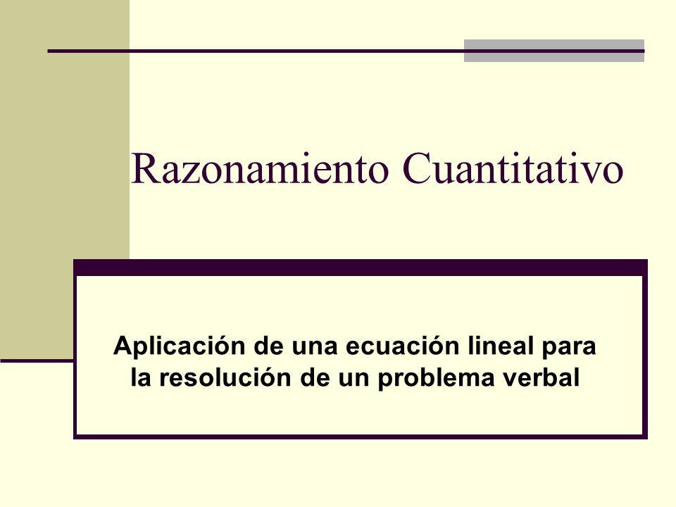 Razonamiento Cuantitativo Aplicación de una ecuación lineal para la resolución de un problema verbal