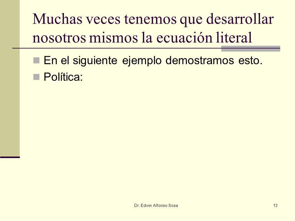 Dr. Edwin Alfonso Sosa13 Muchas veces tenemos que desarrollar nosotros mismos la ecuación literal En el siguiente ejemplo demostramos esto. Política:
