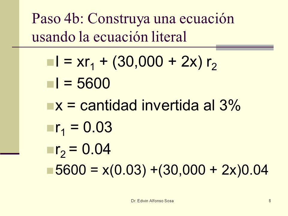 Dr. Edwin Alfonso Sosa8 Paso 4b: Construya una ecuación usando la ecuación literal I = xr 1 + (30,000 + 2x) r 2 I = 5600 x = cantidad invertida al 3%
