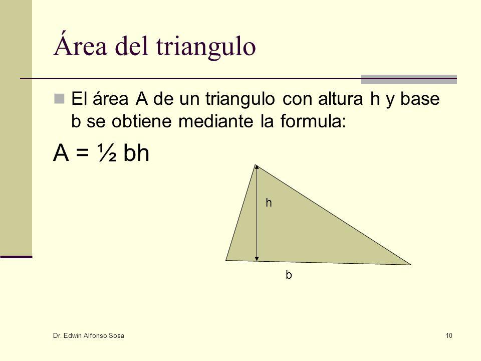 Dr. Edwin Alfonso Sosa 10 Área del triangulo El área A de un triangulo con altura h y base b se obtiene mediante la formula: A = ½ bh b h