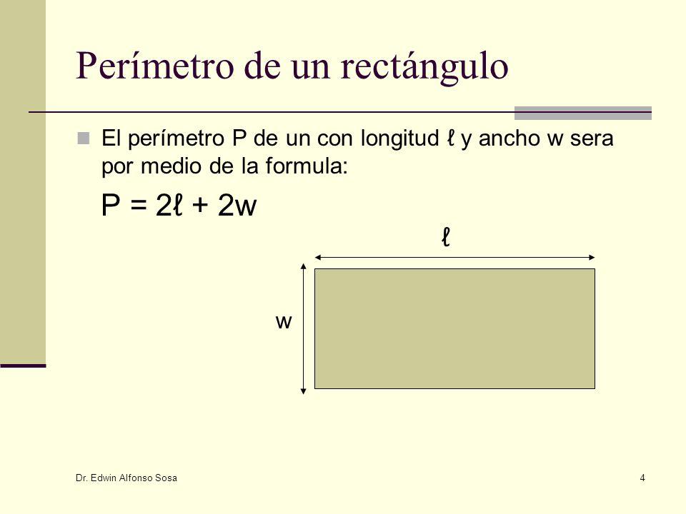 Dr. Edwin Alfonso Sosa 4 Perímetro de un rectángulo El perímetro P de un con longitud y ancho w sera por medio de la formula: P = 2 + 2w w