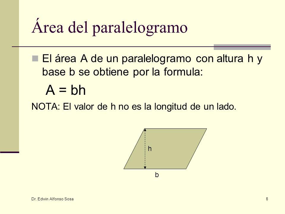 Dr. Edwin Alfonso Sosa 8 Área del paralelogramo El área A de un paralelogramo con altura h y base b se obtiene por la formula: A = bh NOTA: El valor d
