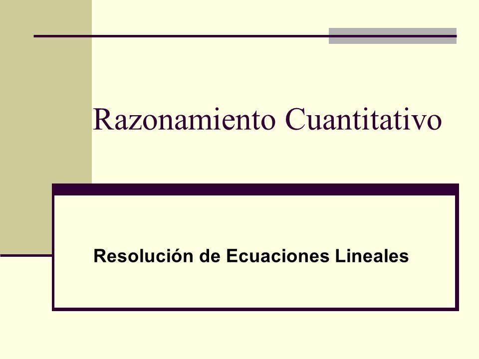 Razonamiento Cuantitativo Resolución de Ecuaciones Lineales