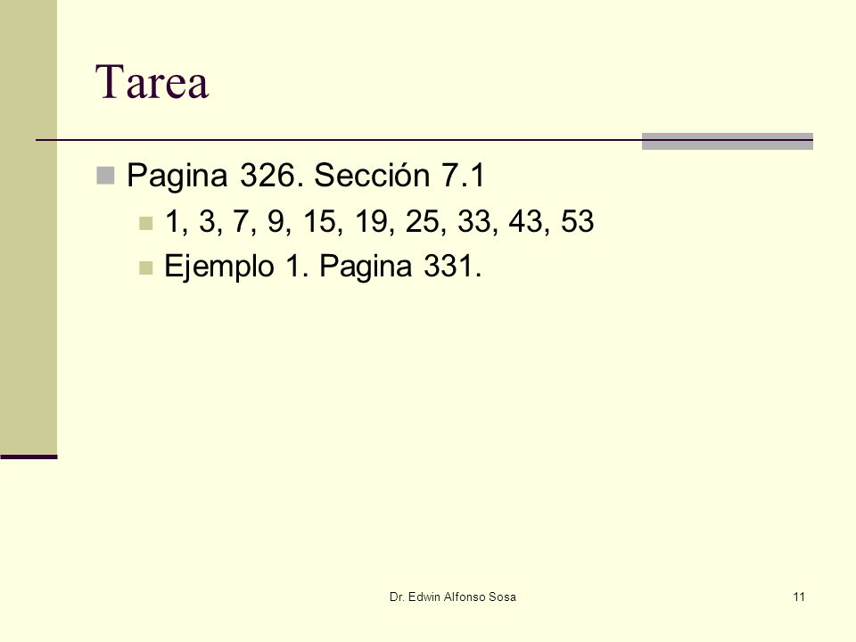 Dr. Edwin Alfonso Sosa11 Tarea Pagina 326. Sección 7.1 1, 3, 7, 9, 15, 19, 25, 33, 43, 53 Ejemplo 1. Pagina 331.