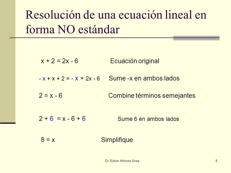 Dr. Edwin Alfonso Sosa8 Resolución de una ecuación lineal en forma NO estándar x + 2 = 2x - 6 Ecuación original - x + x + 2 = - x + 2x - 6 Sume -x en