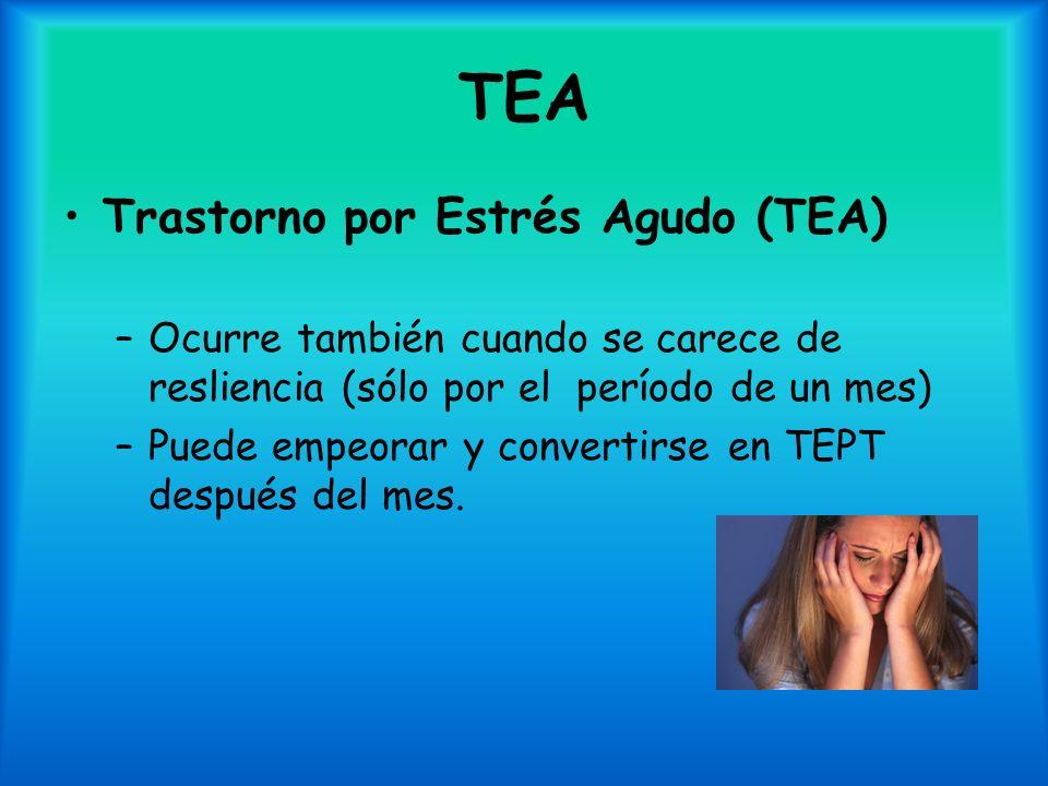 TEA Trastorno por Estrés Agudo (TEA) –Ocurre también cuando se carece de resliencia (sólo por el período de un mes) –Puede empeorar y convertirse en T
