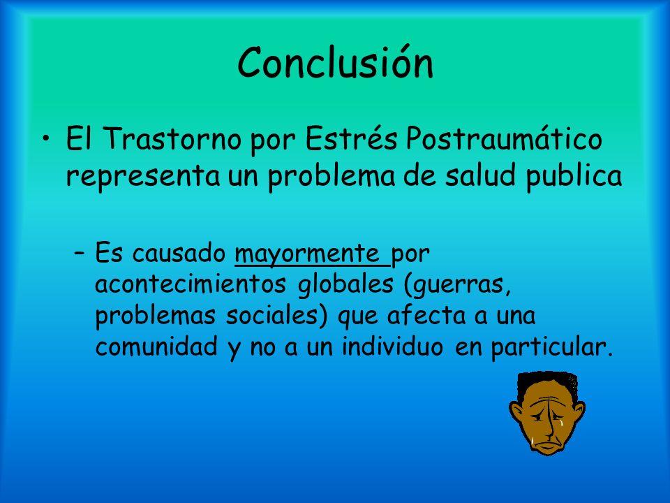 Conclusión El Trastorno por Estrés Postraumático representa un problema de salud publica –Es causado mayormente por acontecimientos globales (guerras,
