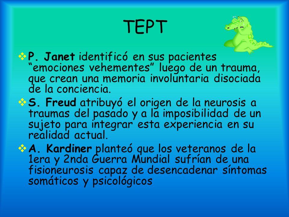 TEPT P. Janet identificó en sus pacientes emociones vehementes luego de un trauma, que crean una memoria involuntaria disociada de la conciencia. S. F