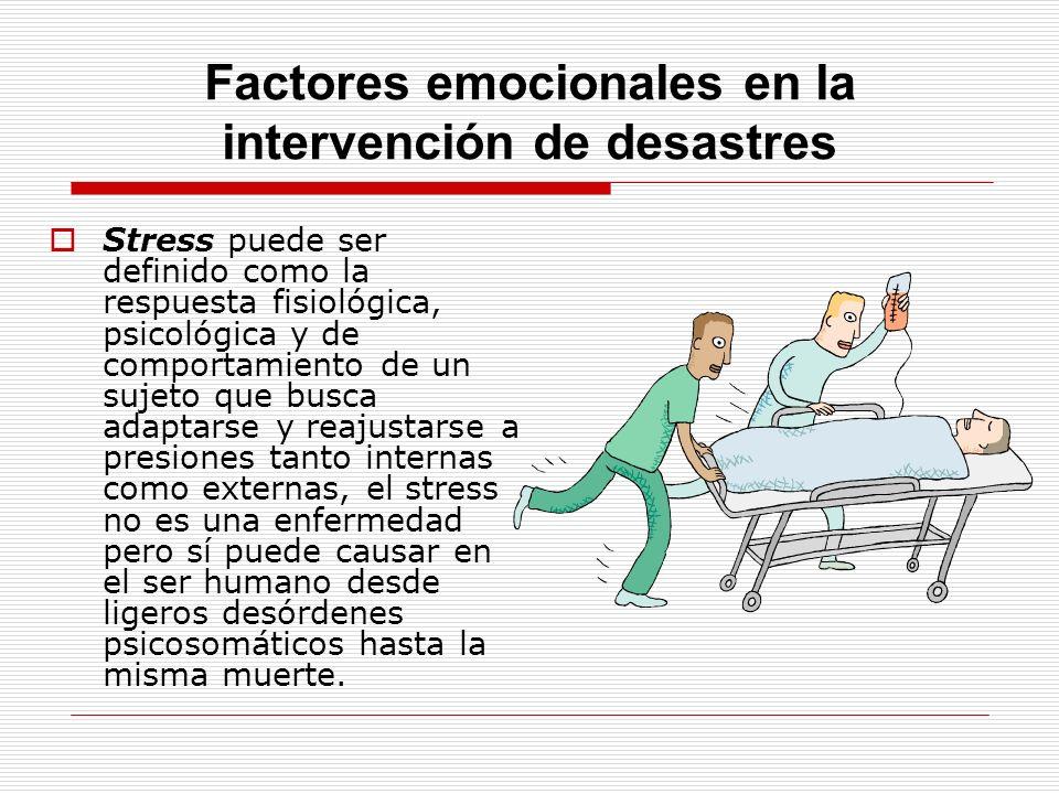 Factores emocionales en la intervención de desastres Stress puede ser definido como la respuesta fisiológica, psicológica y de comportamiento de un su