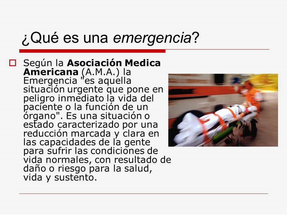 ¿Qué es una emergencia? Según la Asociación Medica Americana (A.M.A.) la Emergencia
