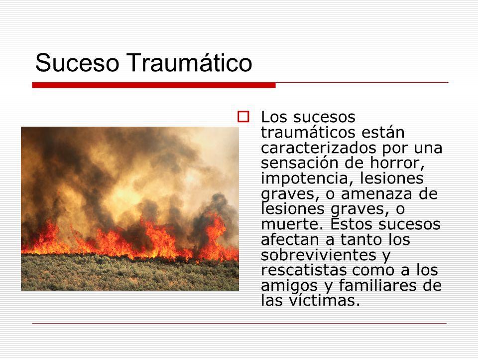 Suceso Traumático Los sucesos traumáticos están caracterizados por una sensación de horror, impotencia, lesiones graves, o amenaza de lesiones graves,