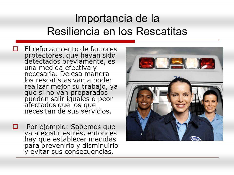 Importancia de la Resiliencia en los Rescatitas El reforzamiento de factores protectores, que hayan sido detectados previamente, es una medida efectiv