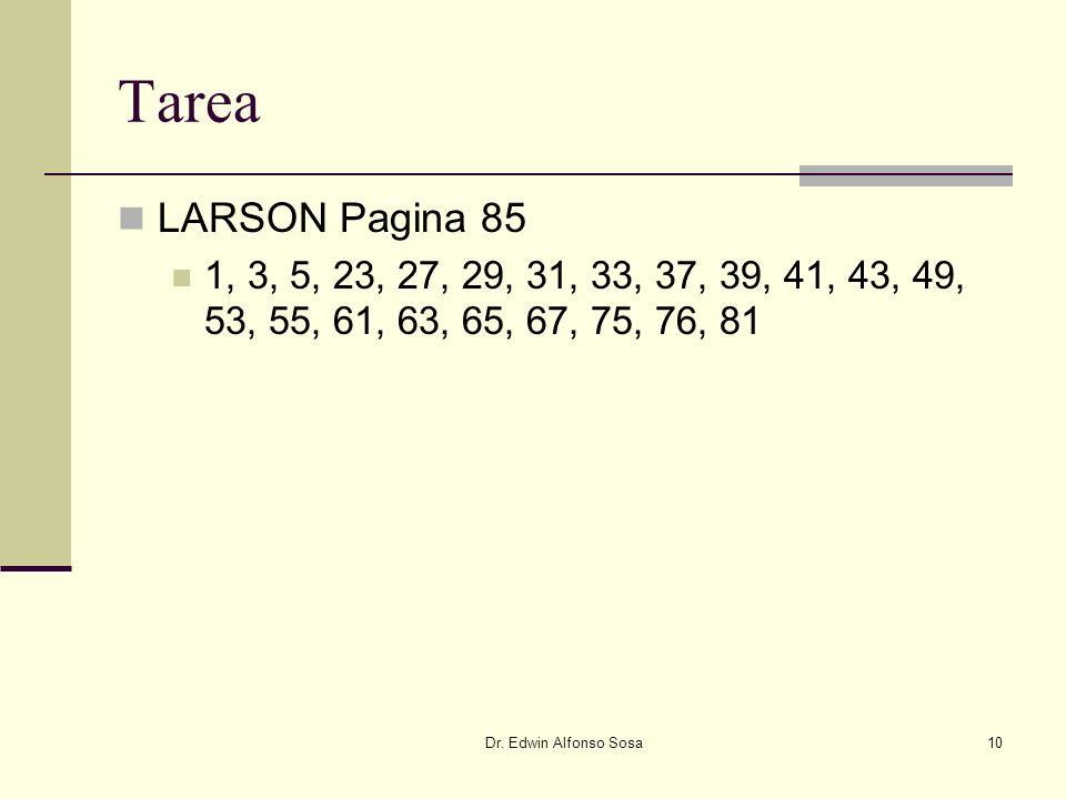 Dr. Edwin Alfonso Sosa10 Tarea LARSON Pagina 85 1, 3, 5, 23, 27, 29, 31, 33, 37, 39, 41, 43, 49, 53, 55, 61, 63, 65, 67, 75, 76, 81