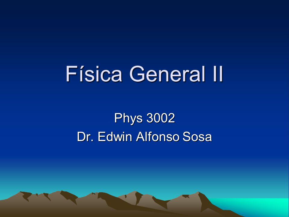Física General II Phys 3002 Dr. Edwin Alfonso Sosa