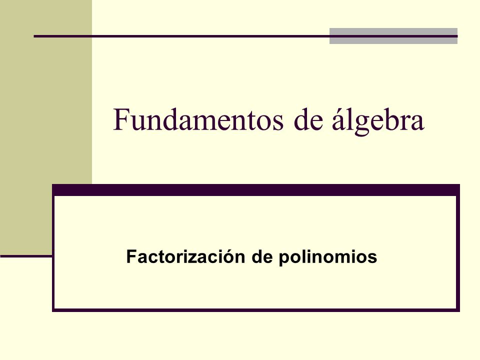 Fundamentos de álgebra Factorización de polinomios