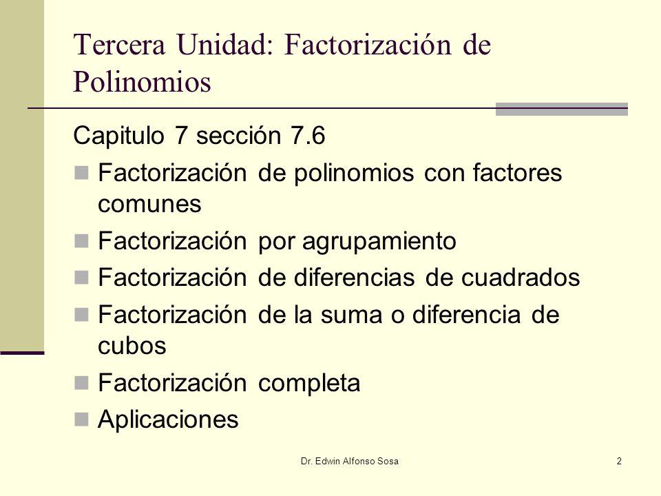 Dr. Edwin Alfonso Sosa2 Tercera Unidad: Factorización de Polinomios Capitulo 7 sección 7.6 Factorización de polinomios con factores comunes Factorizac