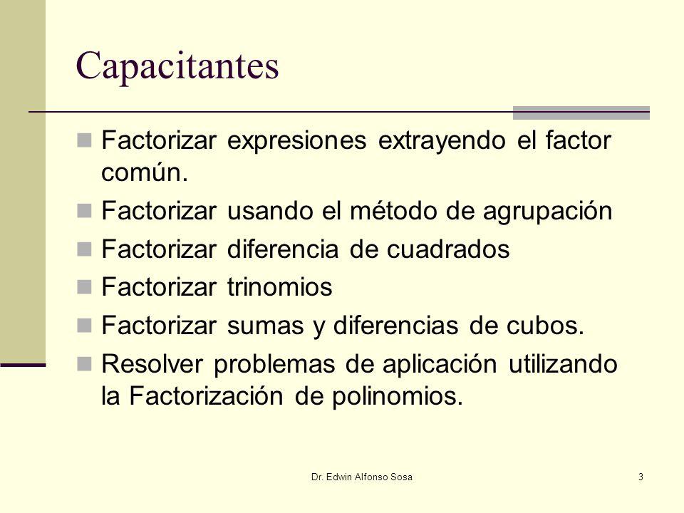 Dr. Edwin Alfonso Sosa3 Capacitantes Factorizar expresiones extrayendo el factor común. Factorizar usando el método de agrupación Factorizar diferenci