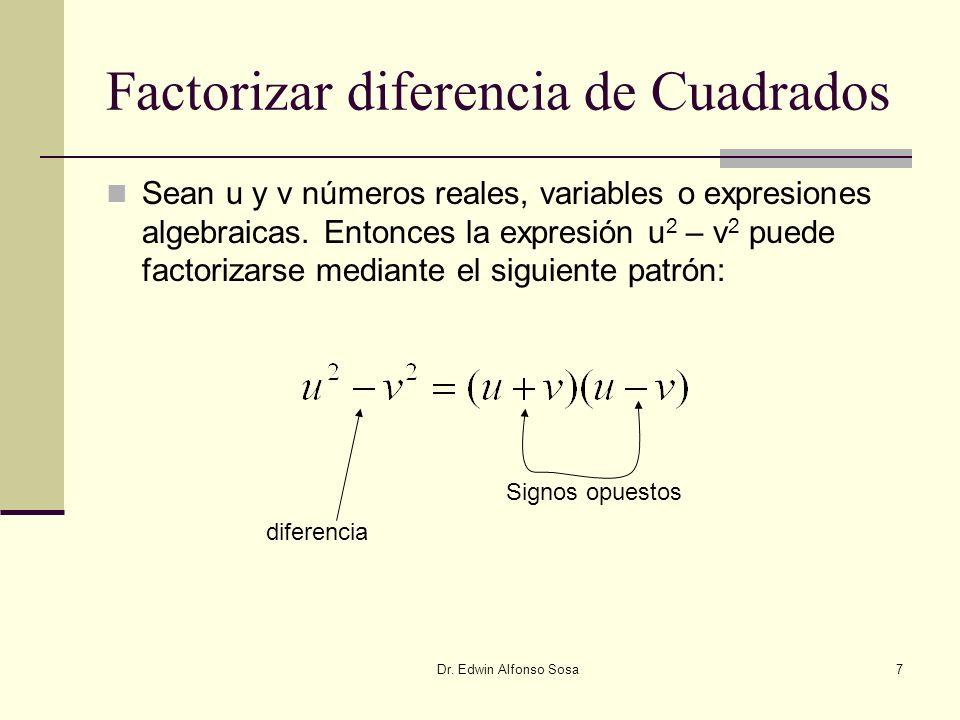 Dr. Edwin Alfonso Sosa7 Factorizar diferencia de Cuadrados Sean u y v números reales, variables o expresiones algebraicas. Entonces la expresión u 2 –