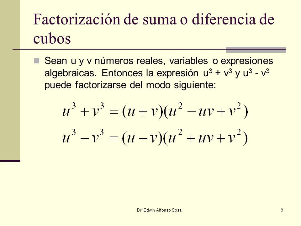Dr. Edwin Alfonso Sosa9 Factorización de suma o diferencia de cubos Sean u y v números reales, variables o expresiones algebraicas. Entonces la expres