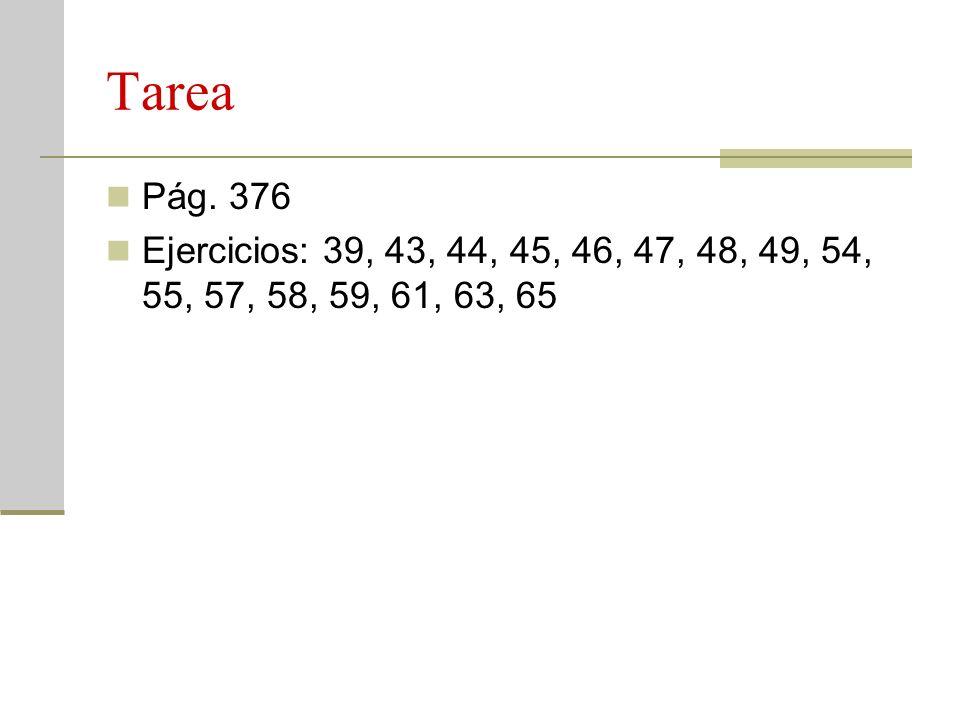 Tarea Pág. 376 Ejercicios: 39, 43, 44, 45, 46, 47, 48, 49, 54, 55, 57, 58, 59, 61, 63, 65