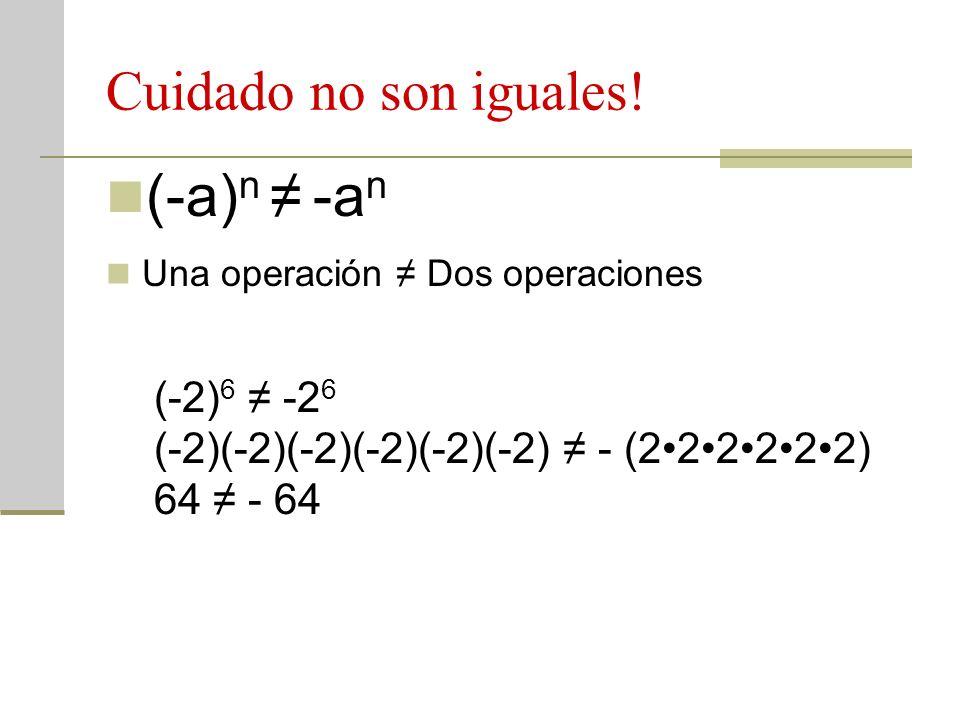 Cuidado no son iguales! (-a) n -a n Una operación Dos operaciones (-2) 6 -2 6 (-2)(-2)(-2)(-2)(-2)(-2) - (222222) 64 - 64