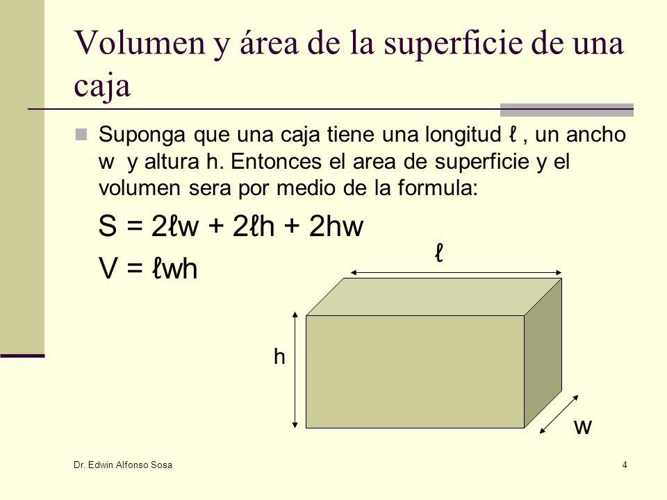 Dr. Edwin Alfonso Sosa 4 Volumen y área de la superficie de una caja Suponga que una caja tiene una longitud, un ancho w y altura h. Entonces el area