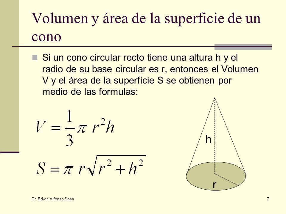 Dr. Edwin Alfonso Sosa 7 Volumen y área de la superficie de un cono Si un cono circular recto tiene una altura h y el radio de su base circular es r,