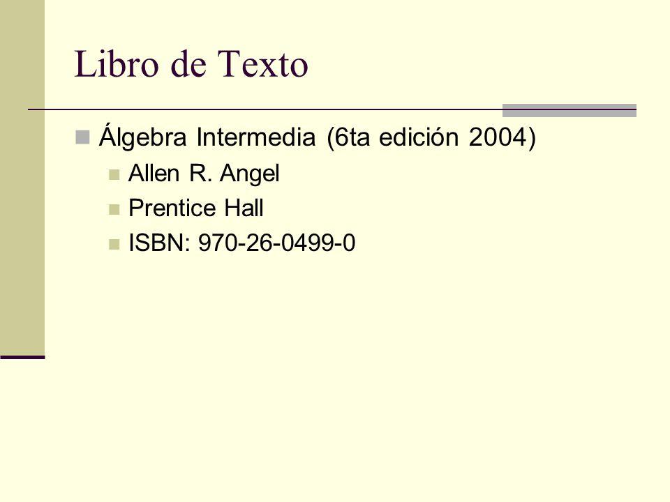 Libro de Texto Álgebra Intermedia (6ta edición 2004) Allen R. Angel Prentice Hall ISBN: 970-26-0499-0