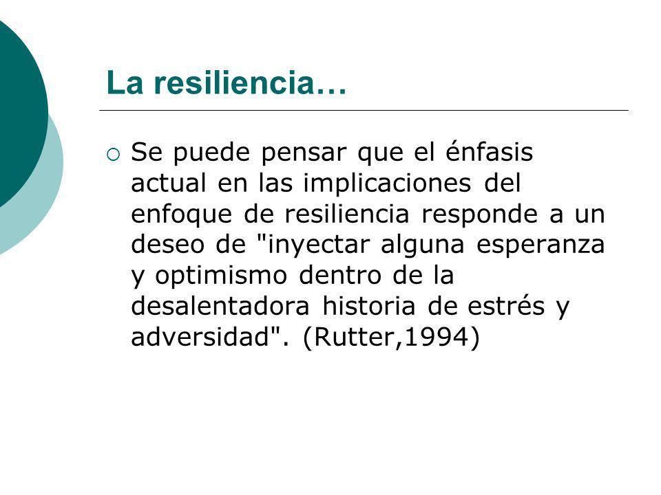 Se puede pensar que el énfasis actual en las implicaciones del enfoque de resiliencia responde a un deseo de