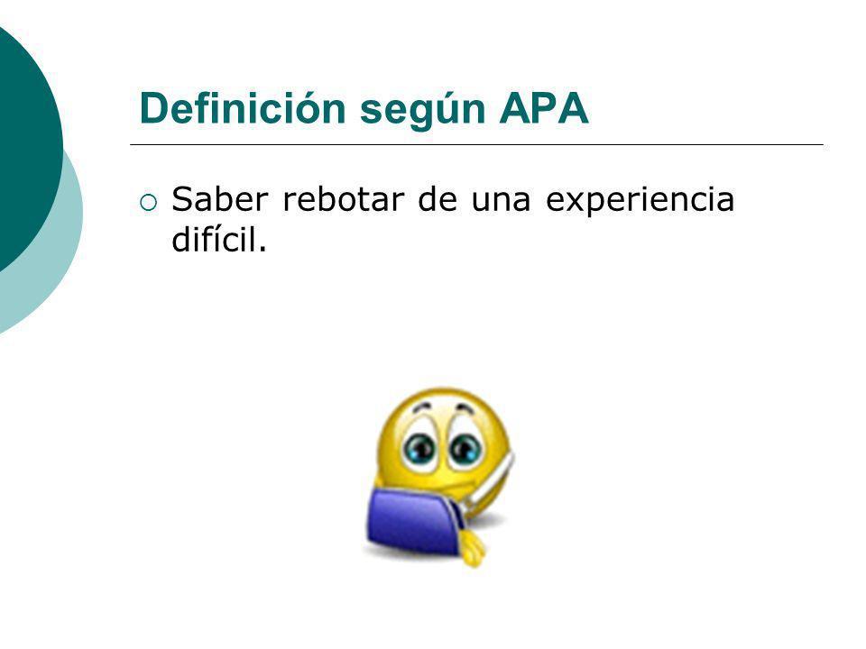 Definición según APA Saber rebotar de una experiencia difícil.