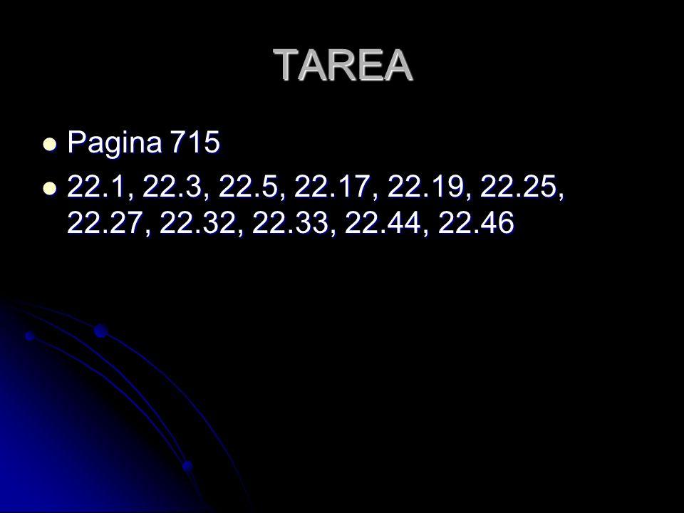 TAREA Pagina 715 Pagina 715 22.1, 22.3, 22.5, 22.17, 22.19, 22.25, 22.27, 22.32, 22.33, 22.44, 22.46 22.1, 22.3, 22.5, 22.17, 22.19, 22.25, 22.27, 22.