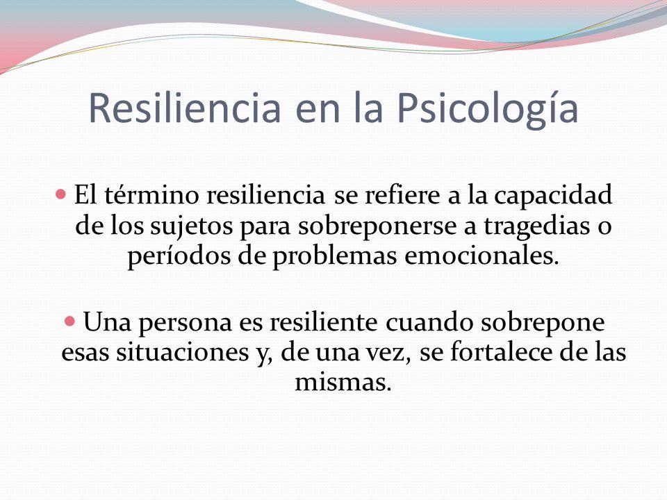 Resiliencia en la Psicología El término resiliencia se refiere a la capacidad de los sujetos para sobreponerse a tragedias o períodos de problemas emo