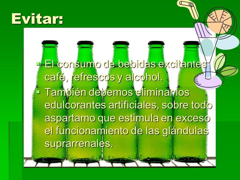 Evitar: El consumo de bebidas excitantes café, refrescos y alcohol. El consumo de bebidas excitantes café, refrescos y alcohol. También debemos elimin
