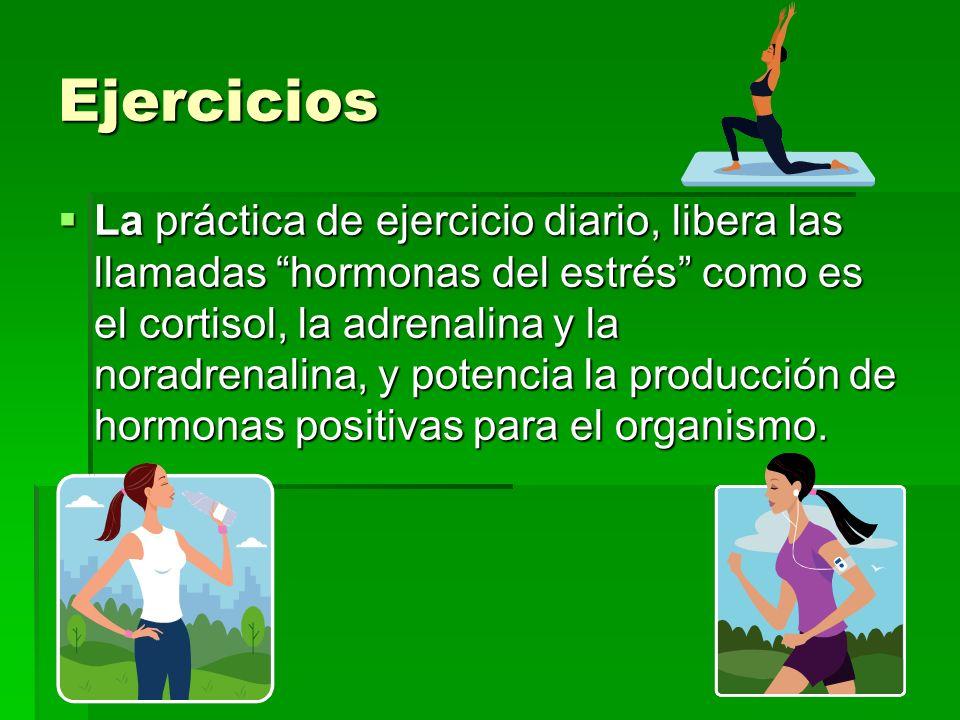 Ejercicios La práctica de ejercicio diario, libera las llamadas hormonas del estrés como es el cortisol, la adrenalina y la noradrenalina, y potencia