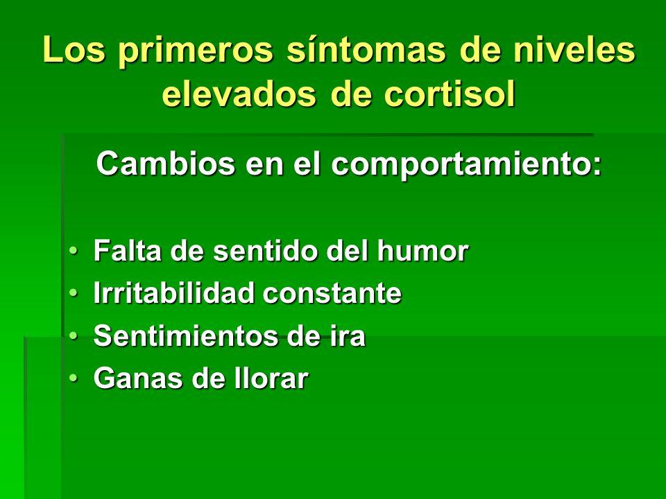 Los primeros síntomas de niveles elevados de cortisol Cambios en el comportamiento: Cambios en el comportamiento: Falta de sentido del humorFalta de s