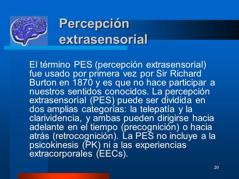 20 Percepción extrasensorial Percepción extrasensorial El término PES (percepción extrasensorial) fue usado por primera vez por Sir Richard Burton en
