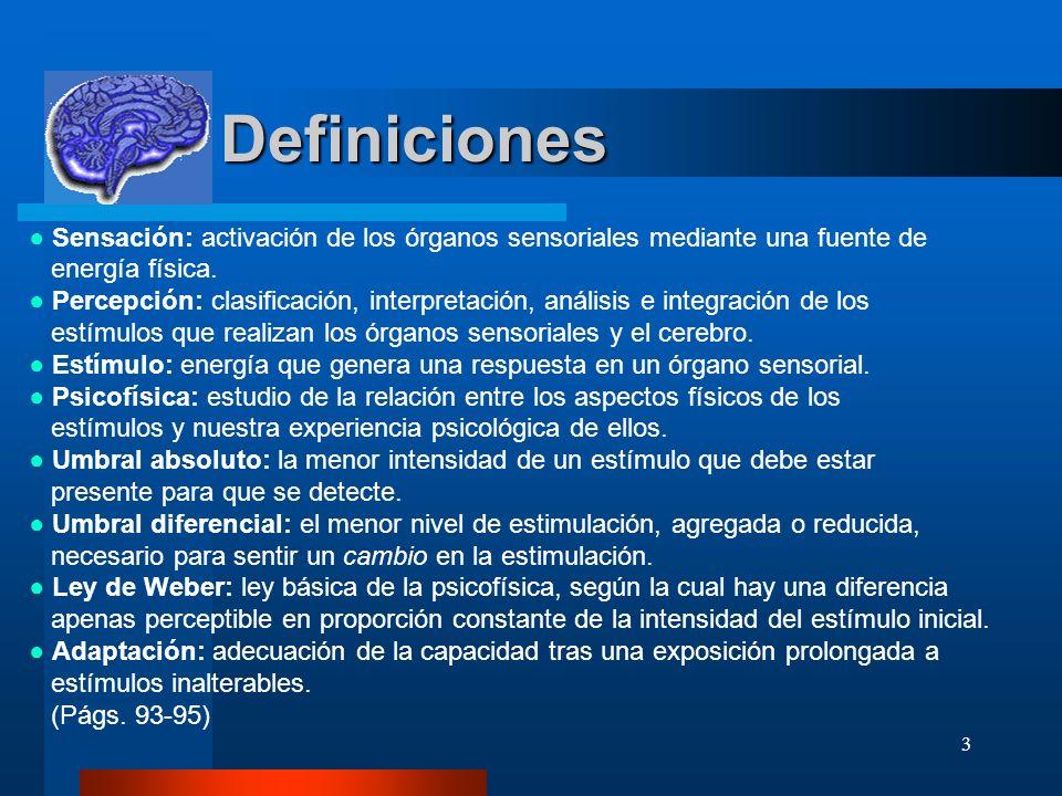 3 Definiciones Definiciones Sensación: activación de los órganos sensoriales mediante una fuente de energía física. Percepción: clasificación, interpr