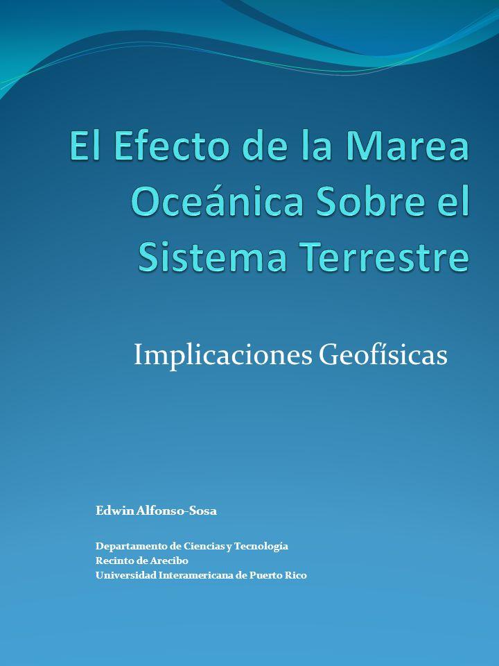 Implicaciones Geofísicas Edwin Alfonso-Sosa Departamento de Ciencias y Tecnología Recinto de Arecibo Universidad Interamericana de Puerto Rico