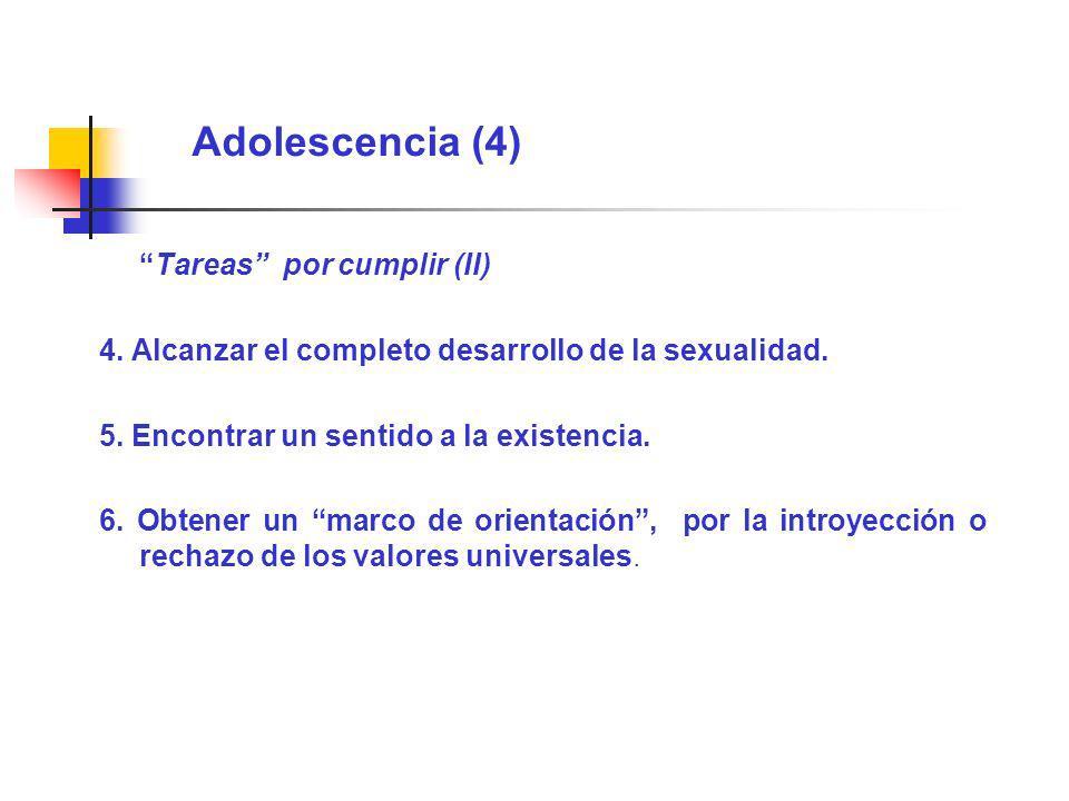 Adolescencia (4) Tareas por cumplir (II) 4. Alcanzar el completo desarrollo de la sexualidad. 5. Encontrar un sentido a la existencia. 6. Obtener un m
