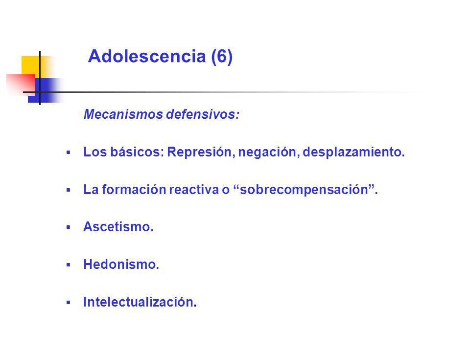 Adolescencia (6) Mecanismos defensivos: Los básicos: Represión, negación, desplazamiento. La formación reactiva o sobrecompensación. Ascetismo. Hedoni