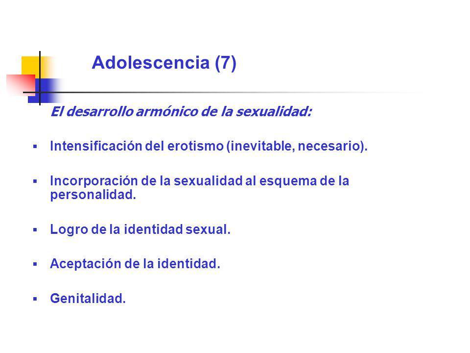 Adolescencia (7) El desarrollo armónico de la sexualidad: Intensificación del erotismo (inevitable, necesario). Incorporación de la sexualidad al esqu