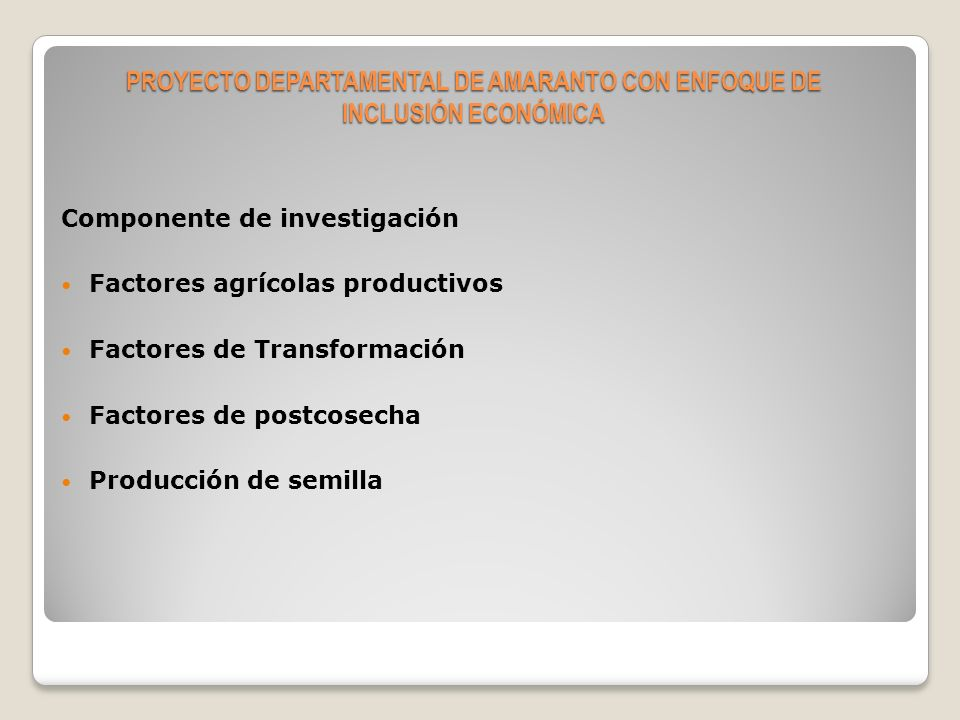 Componente de producción primaria sostenible Producción convencional Producción orgánica Certificación orgánica Ampliación de la frontera agrícola Prácticas de conservación de suelos PROYECTO DEPARTAMENTAL DE AMARANTO CON ENFOQUE DE INCLUSIÓN ECONÓMICA