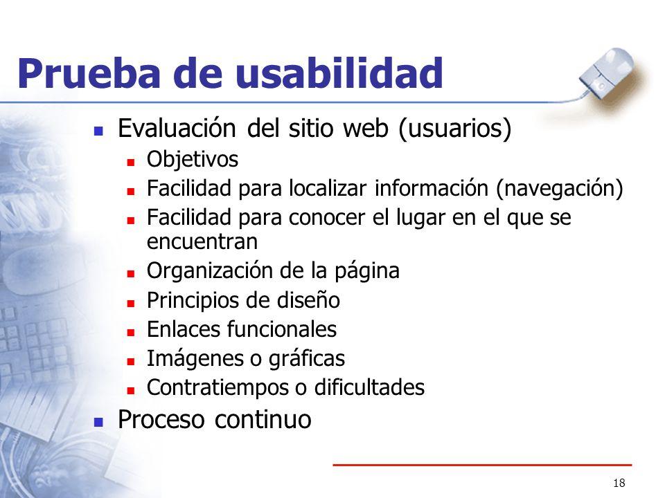 18 Prueba de usabilidad Evaluación del sitio web (usuarios) Objetivos Facilidad para localizar información (navegación) Facilidad para conocer el luga
