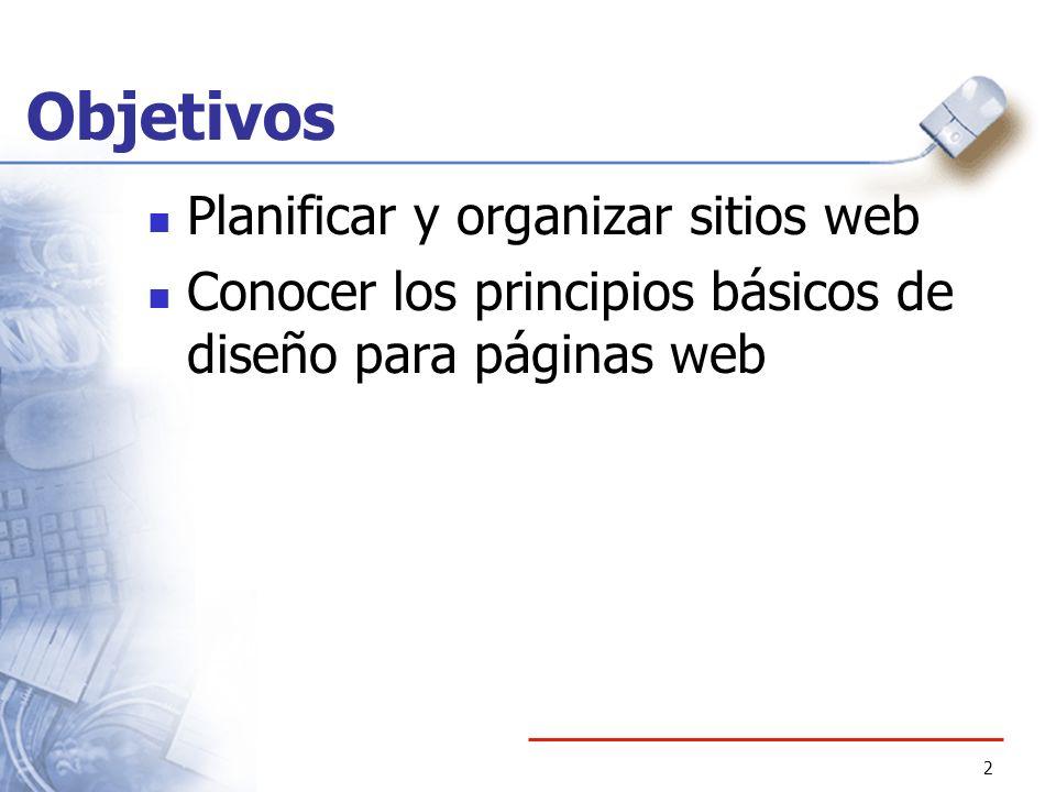 2 Objetivos Planificar y organizar sitios web Conocer los principios básicos de diseño para páginas web