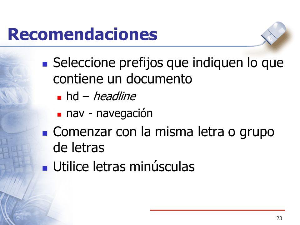 23 Recomendaciones Seleccione prefijos que indiquen lo que contiene un documento hd – headline nav - navegación Comenzar con la misma letra o grupo de